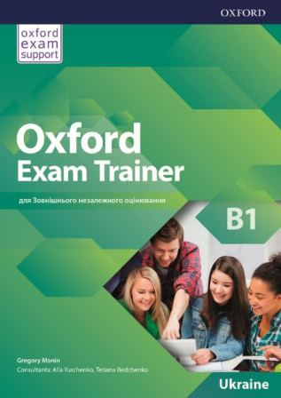 Oxford Exam Trainer B1 Student's Book, Alla Yurchenko, Gregory Manin, Tetiana Redchenko | Oxford