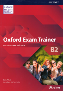 Oxford Exam Trainer B2 Student's Book, Alla Yurchenko, Gregory Manin, Tetiana Redchenko | Oxford