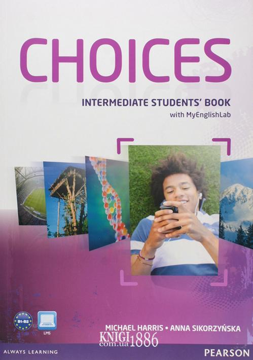 Учебник с онлайн поддержкой «Choices», уровень (B1) Intermediate, Michael Harris, Anna Sikorzynska | Pearson-Longman