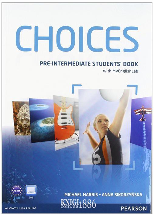 Учебник с онлайн поддержкой «Choices», уровень (A2) Pre-Intermediate, Michael Harris, Anna Sikorzynska | Pearson-Longman