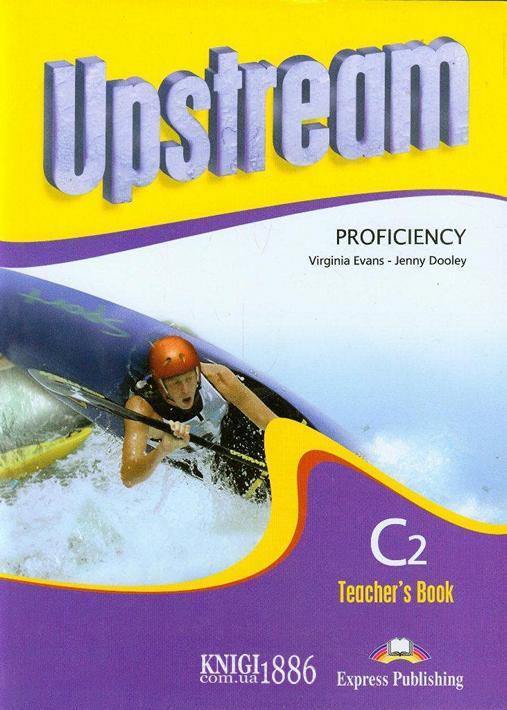 Книга для учителя «Upstream» второе издание, уровень (C2) Proficiency, Virginia Evans | Exspress Publishing
