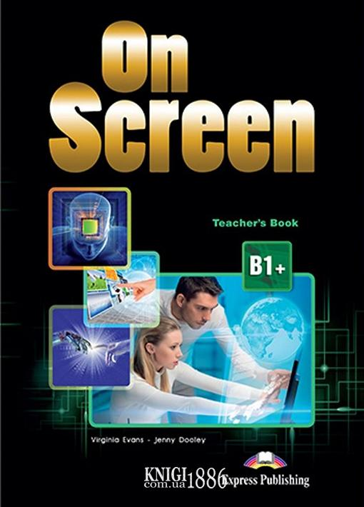 Книга для учителя «On Screen», уровень (B1+) Intermediate, Virginia Evans, Jenny Dooley | Exspress Publishing