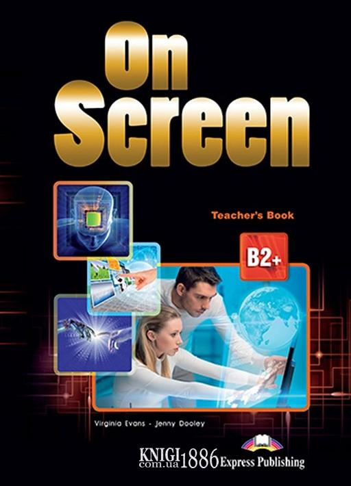 Книга для учителя «On Screen», уровень (B2+) Upper-Intermediate, Virginia Evans | Exspress Publishing