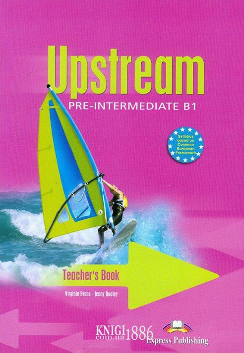 Книга для учителя «Upstream», уровень (B1) Pre-Intermediate, Virginia Evans | Exspress Publishing