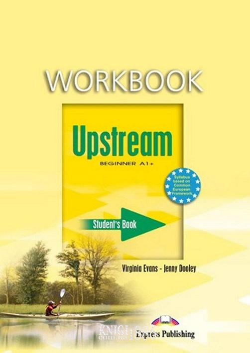 Рабочая тетрадь «Upstream», уровень (A1) Beginner, Virginia Evans | Exspress Publishing
